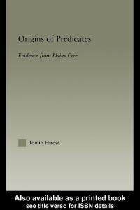 Origins of Predicates: Evidence from Plains Cree (Outstanding Dissertations in Linguistics)
