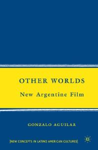 Other Worlds: New Argentine Film (New Concepts in Latino American Cultures)