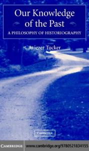 Our Knowledge of the Past: A Philosophy of Historiography