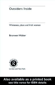 Outsiders Inside: Whiteness, Place and Irish Women (Gender, Racism, Ethnicity)