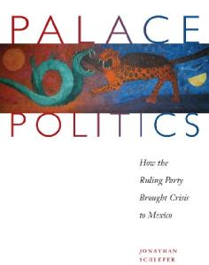 Palace Politics: How the Ruling Party Brought Crisis to Mexico