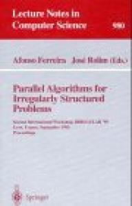 Parallel Algorithms for Irregularly Structured Problems: Second International Workshop, IRREGULAR '95, Lyon, France, September 4 - 6, 1995. ... 2nd