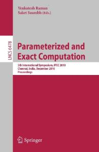 Parameterized and Exact Computation: 5th International  Symposium, IPEC 2010, Chennai, India, December 13-15, 2010. Proceedings (Lecture Notes in Computer ... Computer Science and General Issues)