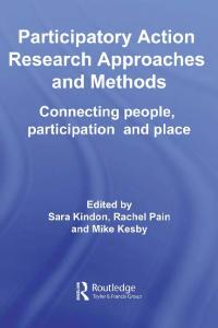 Participatory Action Research Approaches and Methods: Connecting People, Participation and Place