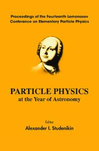 Particle Physics at the Year of Astronomy: Proceedings of the Fourteenth Lomonosov Conference on Elementary Particle Physics