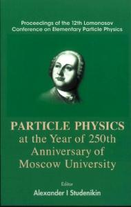 Particle Physics at the Year of the 250th Anniversary of Moscow University: Proceedings of the 12th Lomonosov Conference on Elementary Particle Physics, Moscow, Russia, 25-31 August 2005