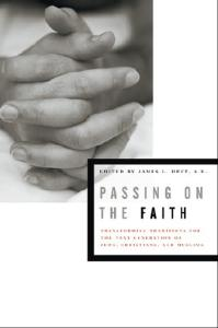 Passing on the Faith: Transforming Traditions for the Next Generation of Jews, Christians, and Muslims (Abrahamic Dialogues)