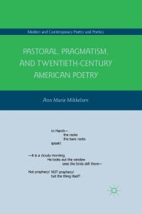 Pastoral, Pragmatism, and Twentieth-Century American Poetry (Modern and Contemporary Poetry and Poetics)