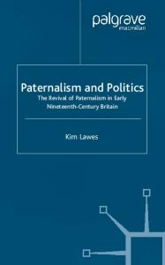 Paternalism and Politics: The Revival of Paternalism in Early Nineteenth-century Britain (Studies in Modern History)