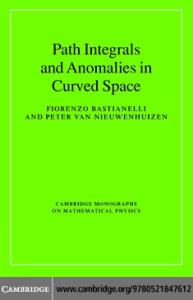 Path Integrals and Anomalies in Curved Space (Cambridge Monographs on Mathematical Physics)