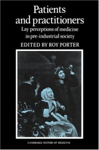 Patients and Practitioners: Lay Perceptions of Medicine in Pre-industrial Society (Cambridge Studies in the History of Medicine)
