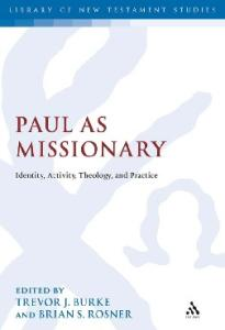 Paul as Missionary: Identity, Activity, Theology and Practice