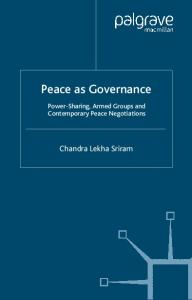 Peace as Governance: Power-Sharing, Armed Groups and Contemporary Peace Negotiations (Rethinking Peace and Conflict Studies)