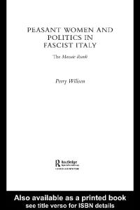Peasant Women and Politics in Facist Italy: The Massaie Rurali section of the PNF