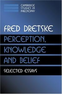 Perception, Knowledge and Belief: Selected Essays (Cambridge Studies in Philosophy)