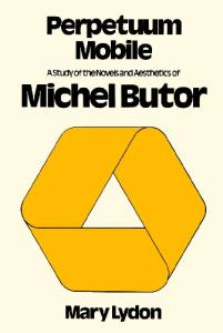 Perpetuum Mobile: A Study of the Novels and Aesthetics of Michel Butor