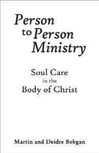 Person to Person Ministry: Soul Care in the Body of Christ