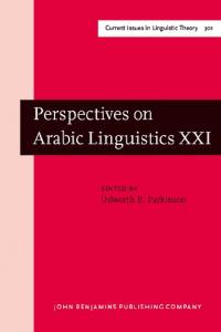 Perspectives on Arabic Linguistics: Papers from the Annual Symposium on Arabic linguistics, Volume XXI: Provo, Utah, March 2007