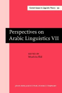 Perspectives on Arabic linguistics VII: papers from the Seventh Annual Symposium on Arabic Linguistics
