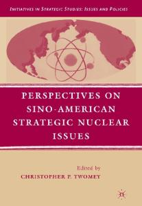 Perspectives on Sino-American Strategic Nuclear Issues (Initiatives in Strategic Studies:  Issues and Policies)