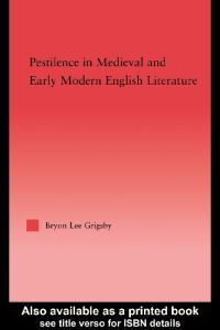 Pestilence in Medieval & Early Modern English Literature (Studies in Medieval History and Culture, 23)
