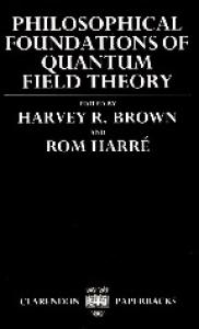 Philosophical Foundations of Quantum Field Theory (Clarendon Paperbacks)