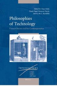 Philosophies of Technology: Francis Bacon and His Contemporaries (Intersections : Yearbook for Early Modern Studies 11 2-2008)