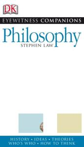Philosophy: History, Ideas, Theories, Who's Who, How to Think