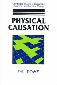 Physical Causation (Cambridge Studies in Probability, Induction and Decision Theory)