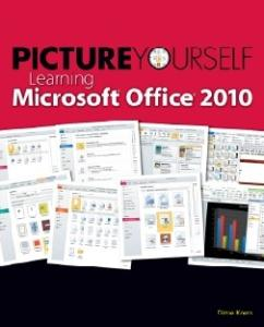 Picture Yourself Learning Microsoft Office 2010