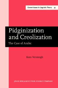 Pidginization and Creolization: The Case of Arabic