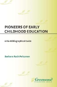 Pioneers of Early Childhood Education: A Bio-Bibliographical Guide