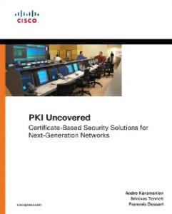 PKI Uncovered: Certificate-Based Security Solutions for Next-Generation Networks (Networking Technology: Security)