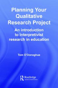 Planning your qualitative research project: an introduction to interpretivist research in education