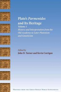 Plato's Parmenides and Its Heritage, Volume 1: History and Interpretation from the Old Academy to Later Platonism and Gnosticism