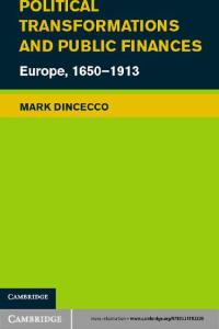 Political Transformations and Public Finances: Europe, 1650-1913 (Political Economy of Institutions and Decisions)