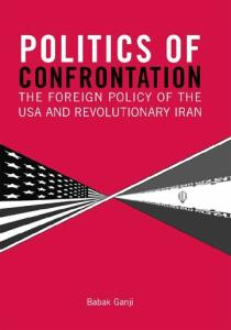Politics of Confrontation: The Foreign Policy of the USA and Revolutionary Iran (Library of International Relations)
