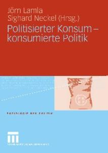 Politisierter Konsum - konsumierte Politik: Soziologie der Politik