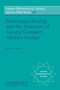 Pontryagin Duality and the Structure of Locally Compact Abelian Groups (London Mathematical Society Lecture Note Series)