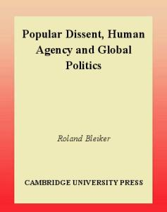 Popular Dissent, Human Agency and Global Politics (Cambridge Studies in International Relations)
