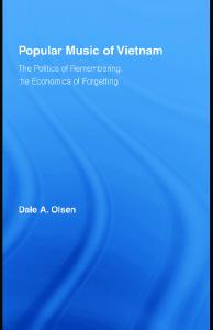 Popular Music of Vietnam: The Politics of Memory, the Economics of Forgetting (Routledge Studies in Ethnomusicology)