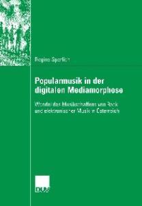 Popularmusik in der digitalen Mediamorphose: Wandel des Musikschaffens von Rock- und elektronischer Musik in Osterreich