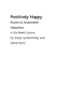 Positively Happy Routes to Sustainable Happiness A Six Week Course