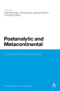 Postanalytic and Metacontinental: Crossing Philosophical Divides (Continuum Studies in Philosophy)