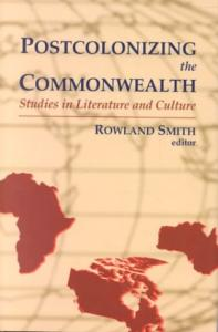 Postcolonizing the Commonwealth: Studies in Literature and Culture