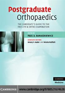Postgraduate Orthopaedics: The Candidate's Guide to the FRCS (TR & Orth) Examination (Cambridge Medicine)