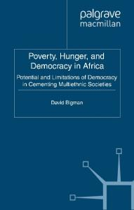 Poverty, Hunger and Democracy in Africa: Potential and Limitations of Democracy in Cementing Multi-Ethnic Societies