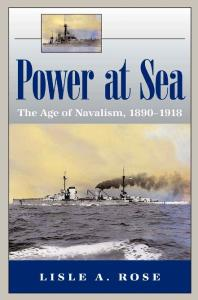 Power at Sea: The Age of Navalism 1890–1918