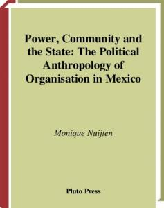 Power, Community And The State: The Political Anthropology of Organisation in Mexi (Anthropology, Culture and Society)