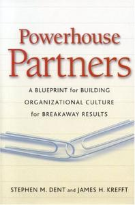 Powerhouse Partners: A Blueprint for Building Organizational Culture for Breakaway Results